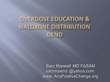 Sarz Maxwell MD FASAM www. AnyPositiveChange.org.