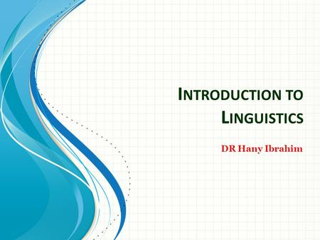 I NTRODUCTION TO L INGUISTICS DR Hany Ibrahim. Word And Word-formation processes.