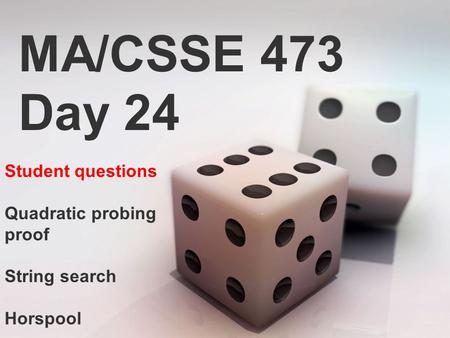MA/CSSE 473 Day 24 Student questions Quadratic probing proof String search Horspool.