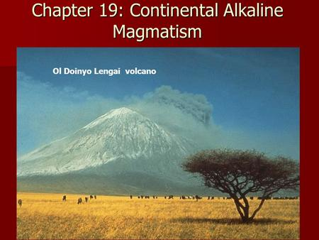 Chapter 19: Continental Alkaline Magmatism Ol Doinyo Lengai volcano.