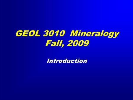GEOL 3010 Mineralogy Fall, 2009 Introduction. Logistics Joseph R. Smyth Office: 340 Benson Office Hours 11 - 12 Wed-Fri
