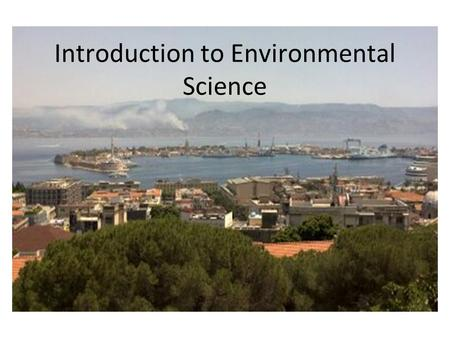 Introduction to Environmental Science. What is Environmental Science? Environmental Science – the study of the impact of humans on the environment.