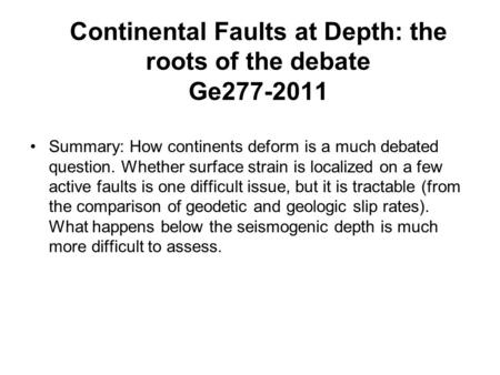 Continental Faults at Depth: the roots of the debate Ge277-2011 Summary: How continents deform is a much debated question. Whether surface strain is localized.