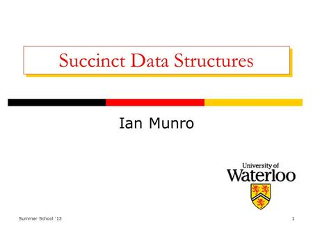 Summer School '131 Succinct Data Structures Ian Munro.