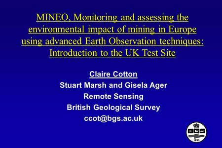 MINEO, Monitoring and assessing the environmental impact of mining in Europe using advanced Earth Observation techniques: Introduction to the UK Test Site.