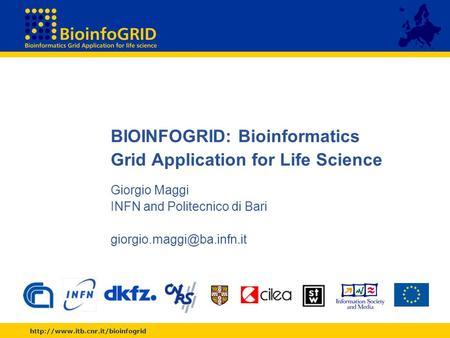 BIOINFOGRID: Bioinformatics Grid Application for Life Science Giorgio Maggi INFN and Politecnico di Bari