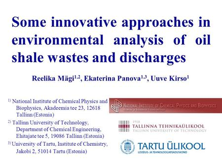 Some innovative approaches in environmental analysis of oil shale wastes and discharges 1) National Institute of Chemical Physics and Biophysics, Akadeemia.