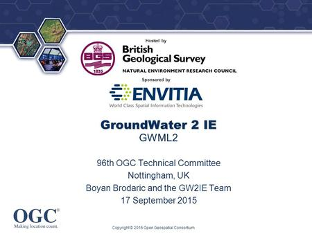 ® Sponsored by Hosted by GroundWater 2 IE GroundWater 2 IE GWML2 96th OGC Technical Committee Nottingham, UK Boyan Brodaric and the GW2IE Team 17 September.