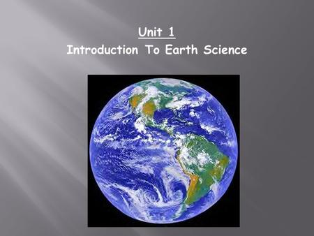 Unit 1 Introduction To Earth Science. Topic 1: Earth Systems As A Science  Earth Science differs from other sciences in that: 1. Earth Science has a.