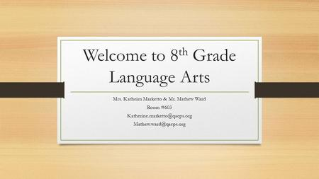 Welcome to 8 th Grade Language Arts Mrs. Katheirn Marketto & Mr. Mathew Ward Room #603