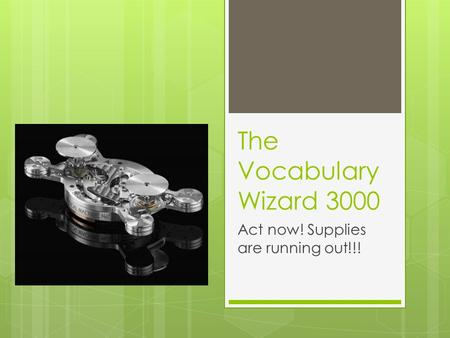 The Vocabulary Wizard 3000 Act now! Supplies are running out!!!