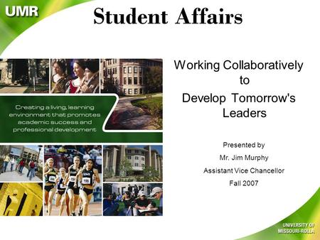 Student Affairs Working Collaboratively to Develop Tomorrow's Leaders Presented by Mr. Jim Murphy Assistant Vice Chancellor Fall 2007.