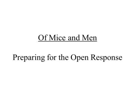 Of Mice and Men Preparing for the Open Response. Of Mice and Men Open Response Read each prompt carefully. Using the planning sheet, complete the steps.