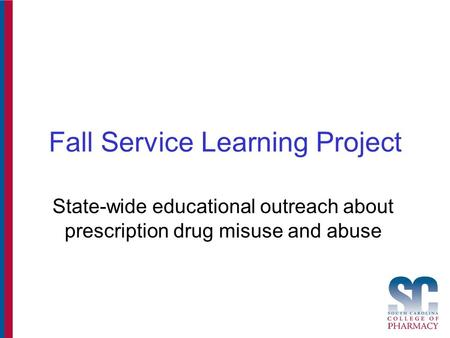 Fall Service Learning Project State-wide educational outreach about prescription drug misuse and abuse.