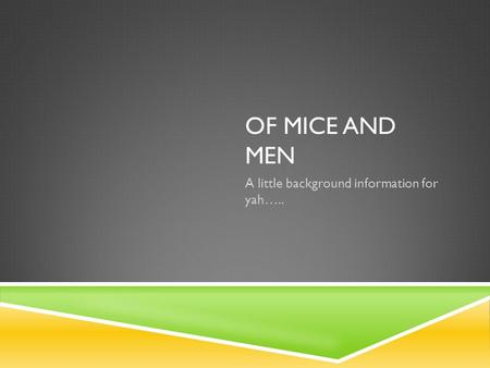 OF MICE AND MEN A little background information for yah…..
