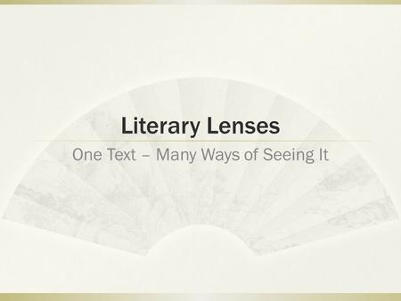 Literary Lenses One Text – Many Ways of Seeing It.