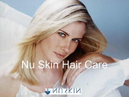 Nu Skin Hair Care. Nutricentials  Nutrient building blocks Protectants Nu Skin Hair Care Transition from HairFitness 