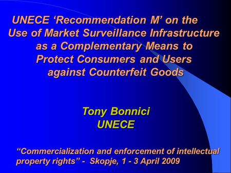 """Commercialization and enforcement of intellectual property rights"" - Skopje, 1 - 3 April 2009 UNECE 'Recommendation M' on the Use of Market Surveillance."
