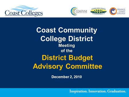 Coast Community College District Meeting of the District Budget Advisory Committee December 2, 2010.