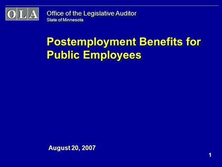 1 Office of the Legislative Auditor State of Minnesota Postemployment Benefits for Public Employees August 20, 2007.