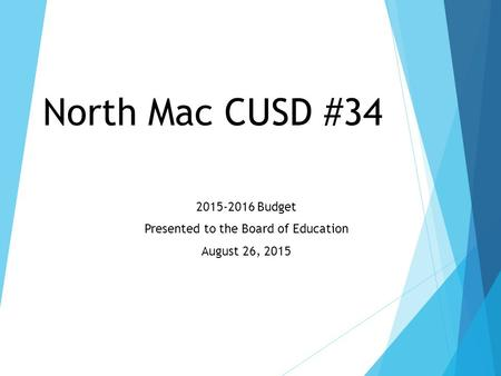 North Mac CUSD #34 2015-2016 Budget Presented to the Board of Education August 26, 2015.