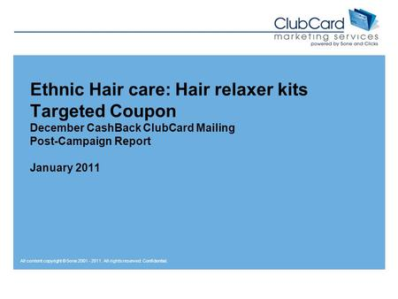 All content copyright © 5one 2001 - 2011. All rights reserved. Confidential. Ethnic Hair care: Hair relaxer kits Targeted Coupon December CashBack ClubCard.