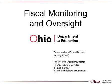 Fiscal Monitoring and Oversight Tecumseh Local School District January 8, 2013 Roger Hardin, Assistant Director Finance Program Services (614) 466-5568.