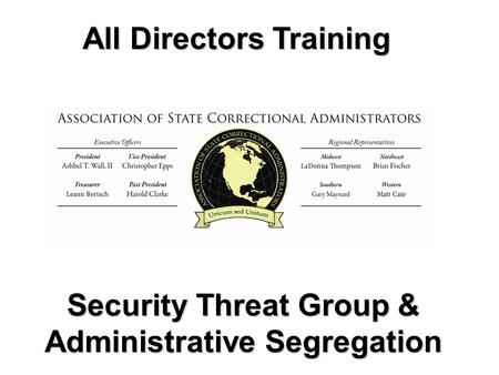 1 All Directors Training All Directors Training Security Threat Group & Administrative Segregation.