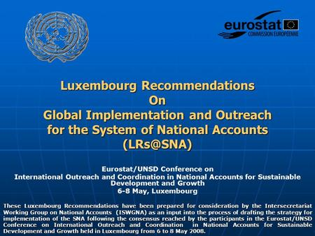Eurostat/UNSD Conference on International Outreach and Coordination in National Accounts for Sustainable Development and Growth 6-8 May, Luxembourg These.