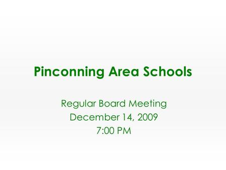Regular Board Meeting December 14, 2009 7:00 PM.  The cuts this year are projected to be from $165 to $292 per student.  For Pinconning Area Schools.