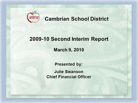 Cambrian School District 2009-10 Second Interim Report March 9, 2010 Presented by: Julie Swanson Chief Financial Officer.