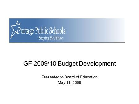 GF 2009/10 Budget Development Presented to Board of Education May 11, 2009.