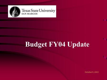 Budget FY04 Update October 9, 2003. 2 FY 2004 Budget Development Analysis of Appropriations – GR and Other FY 2003FY 2004Difference GR-Formula Funding59,410,59359,276,353(134,240)