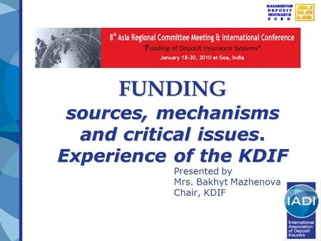 FUNDING sources, mechanisms and critical issues. Experience of the KDIF Presented by Mrs. Bakhyt Mazhenova Chair, KDIF.