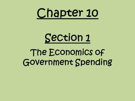 Chapter 10 Section 1 The Economics of Government Spending.