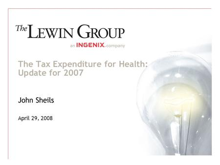 The Tax Expenditure for Health: Update for 2007 John Sheils April 29, 2008.