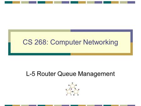 CS 268: Computer Networking L-5 Router Queue Management.
