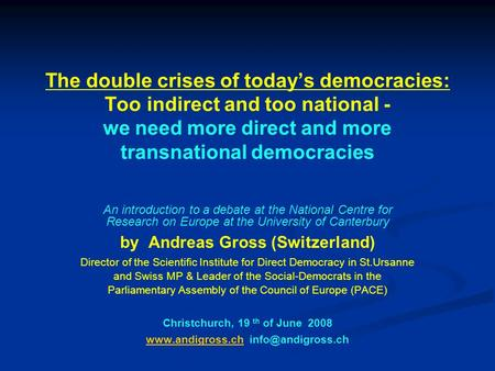 The double crises of today's democracies: Too indirect and too national - we need more direct and more transnational democracies An introduction to a debate.
