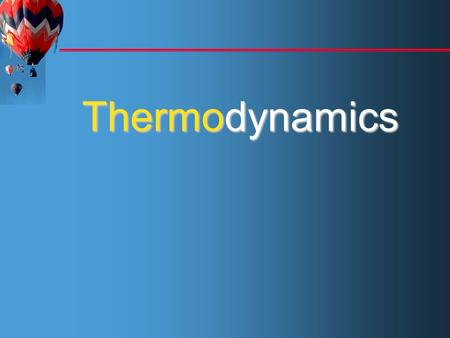 WCB/McGraw-Hill © The McGraw-Hill Companies, Inc.,1998 Thermodynamics Çengel Boles Third Edition Thermodynamics.