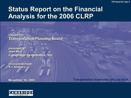 Prepared for Transportation Planning Board presented by Arlee Reno Cambridge Systematics, Inc. in cooperation with K.T. Analytics November 16, 2005 Status.