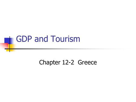 "GDP and Tourism Chapter 12-2 Greece Greece Today Sit with your color! Bellwork: Read the article in the folder on your desk. Do what your ""ticket"" says."