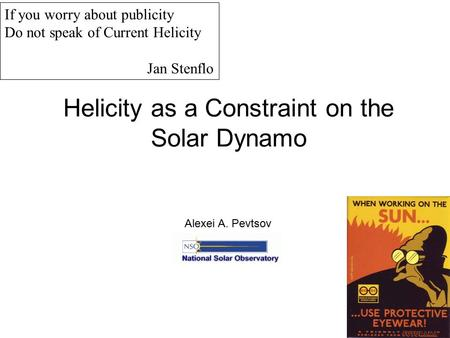 Helicity as a Constraint on the Solar Dynamo Alexei A. Pevtsov If you worry about publicity Do not speak of Current Helicity Jan Stenflo.