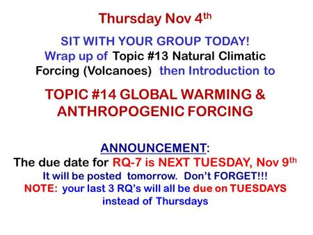 Thursday Nov 4 th SIT WITH YOUR GROUP TODAY! Wrap up of Topic #13 Natural Climatic Forcing (Volcanoes) then Introduction to TOPIC #14 <strong>GLOBAL</strong> <strong>WARMING</strong> &
