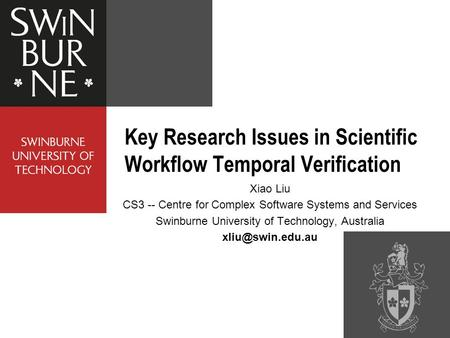 Xiao Liu CS3 -- Centre for Complex Software Systems and Services Swinburne University of Technology, Australia Key Research Issues in.