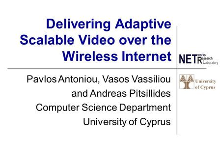 Delivering Adaptive Scalable Video over the Wireless Internet Pavlos Antoniou, Vasos Vassiliou and Andreas Pitsillides Computer Science Department University.