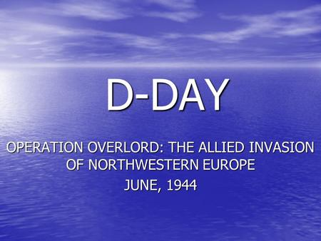 D-DAY D-DAY OPERATION OVERLORD: THE ALLIED INVASION OF NORTHWESTERN EUROPE JUNE, 1944.