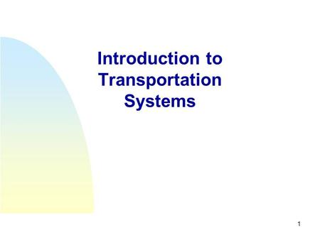 1 Introduction to Transportation Systems. 2 PART I: –CONTEXT, CONCEPTS AND CHARACTERIZATION.