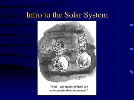 Intro to the Solar System. Scaling Often one is interested in how quantities change when an object or a system is enlarged or shortened Different quantities.