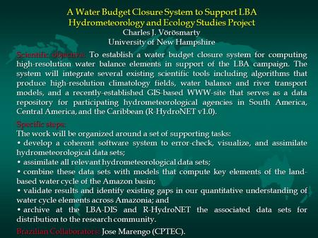 A Water Budget Closure System to Support LBA Hydrometeorology and Ecology Studies Project Charles J. Vörösmarty University of New Hampshire Scientific.