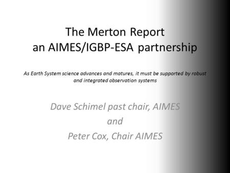 The Merton Report an AIMES/IGBP-ESA partnership As Earth System science advances and matures, it must be supported by robust and integrated observation.